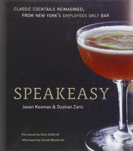 Jason Kosmas Speakeasy The Employees Only Guide To Classic Cocktails Rei