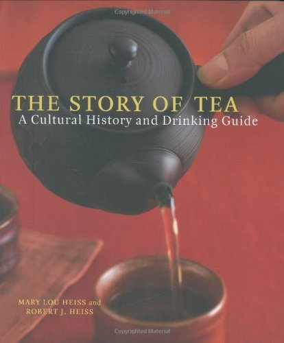 Mary Lou Heiss The Story Of Tea A Cultural History And Drinking Guide