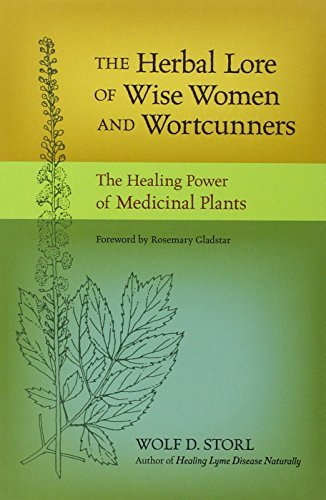 Wolf D. Storl Herbal Lore Of Wise Women And Wortcunners The The Healing Power Of Medicinal Plants