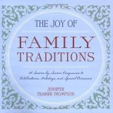 Jennifer Trainer Thompson Joy Of Family Traditions The A Season By Season Companion To Celebrations Hol