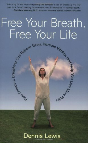 Dennis Lewis Free Your Breath Free Your Life How Conscious Breathing Can Relieve Stress Incre
