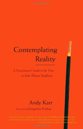 Andy Karr Contemplating Reality A Practitioner's Guide To The View In Indo Tibeta