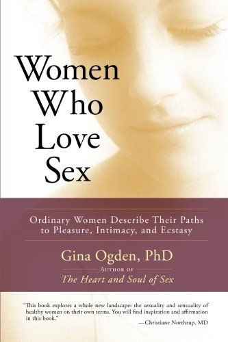Gina Ogden Women Who Love Sex Ordinary Women Describe Their Paths To Pleasure