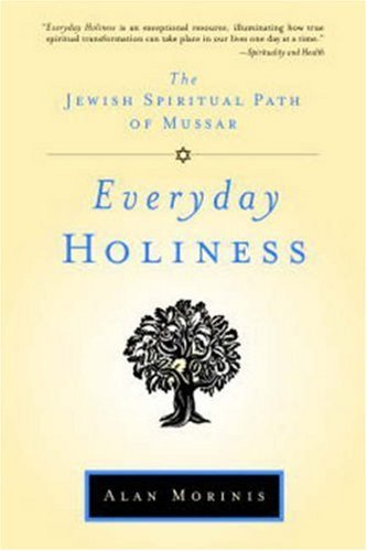 Alan Morinis Everyday Holiness The Jewish Spiritual Path Of Mussar