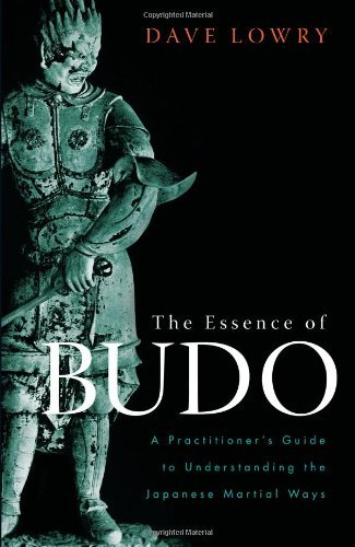 Dave Lowry The Essence Of Budo A Practitioner's Guide To Understanding The Japan