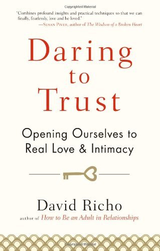 David Richo Daring To Trust Opening Ourselves To Real Love And Intimacy
