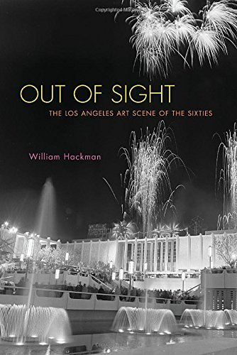 William Hackman Out Of Sight The Los Angeles Art Scene Of The Sixties
