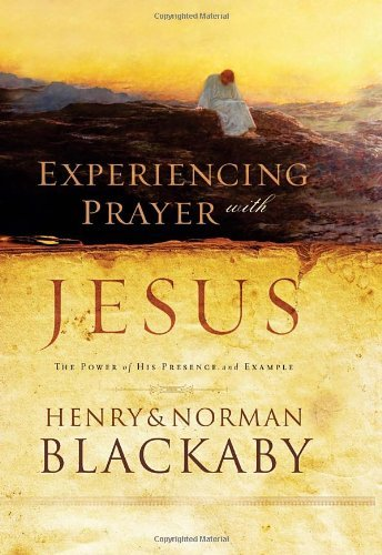 Henry Blackaby Experiencing Prayer With Jesus The Power Of His Presence And Example