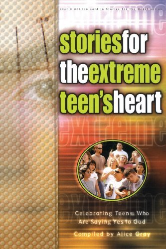 alice-gray-stories-for-the-extreme-teens-heart-over-one-hundred-treasures-to-touch-your-soul