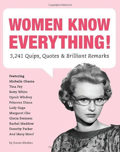 Karen Weekes Women Know Everything! 3 241 Quips Quotes & Brilliant Remarks