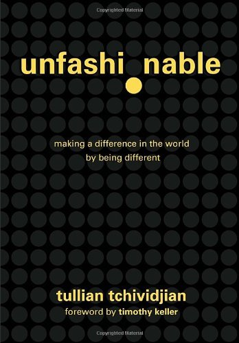 tullian-tchividjian-unfashionable-making-a-difference-in-the-world-by-being-differe