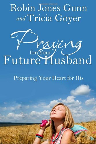 robin-jones-gunn-praying-for-your-future-husband-preparing-your-heart-for-his