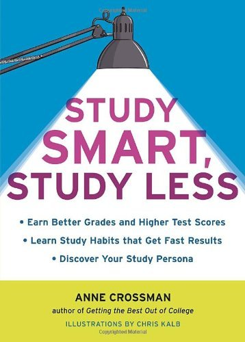 Anne Crossman Study Smart Study Less Earn Better Grades And Higher Test Scores Learn