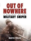 Martin Pegler Out Of Nowhere A History Of The Military Sniper