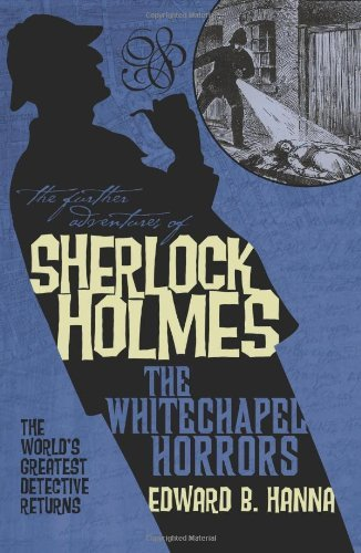 Edward B. Hanna The Further Adventures Of Sherlock Holmes The Whitechapel Horrors