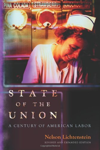 Nelson Lichtenstein State Of The Union A Century Of American Labor Revised And Expande Revised Expand