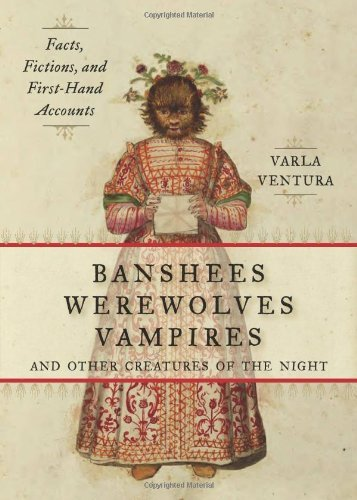 Varla Ventura Banshees Werewolves Vampires And Other Creature Facts Fictions And First Hand Accounts