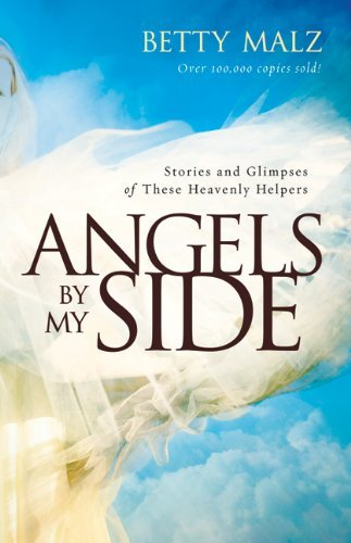 Betty Malz Angels By My Side Stories And Glimpses Of These Heavenly Helpers