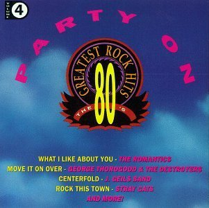 80s-greatest-rock-hits-vol-4-party-on-romantics-thorogood-stray-cats-80s-greatest-rock-hits