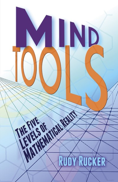 Rudy Rucker Mind Tools The Five Levels Of Mathematical Reality
