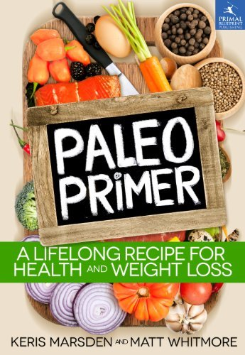Keris Marsden The Paleo Primer A Jump Start Guide To Losing Body Fat And Living
