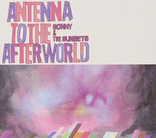 Sonny & The Sunsets Antenna To The Afterworld