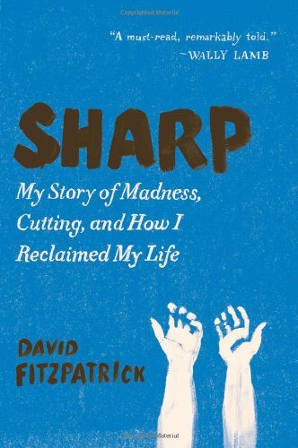 David Fitzpatrick Sharp My Story Of Madness Cutting And How I Reclaimed
