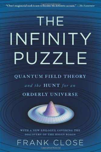 Frank Close The Infinity Puzzle Quantum Field Theory And The Hunt For An Orderly