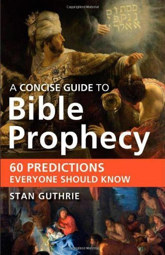 Stan Guthrie Concise Guide To Bible Prophecy 60 Predictions Everyone Should Know