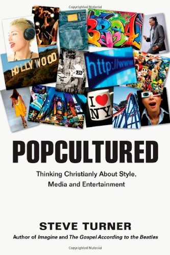 Steve Turner Popcultured Thinking Christianly About Style Media And Enter