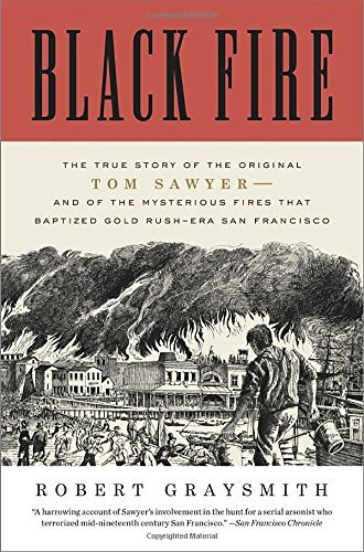 Robert Graysmith Black Fire The True Story Of The Original Tom Sawyer And Of