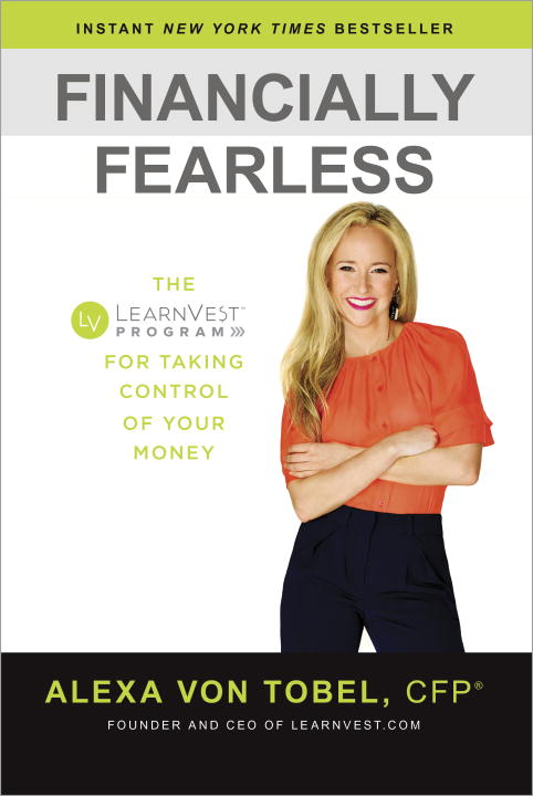 Alexa Von Tobel Financially Fearless The Learnvest Program For Taking Control Of Your