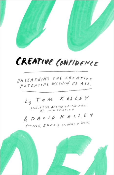 Tom Kelley Creative Confidence Unleashing The Creative Potential Within Us All