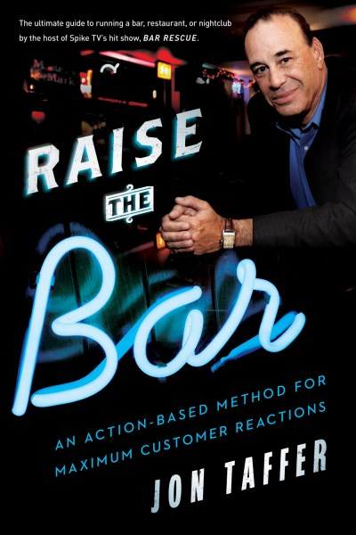 Jon Taffer Raise The Bar An Action Based Method For Maximum Customer React