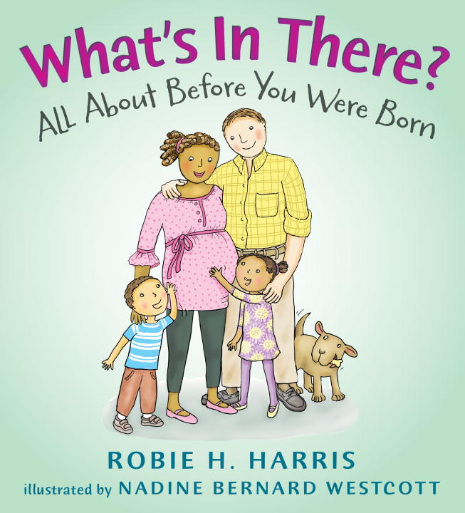 Robie H. Harris What's In There? All About Before You Were Born