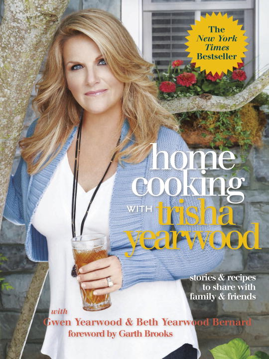 Trisha Yearwood Home Cooking With Trisha Yearwood Stories & Recipes To Share With Family & Friends