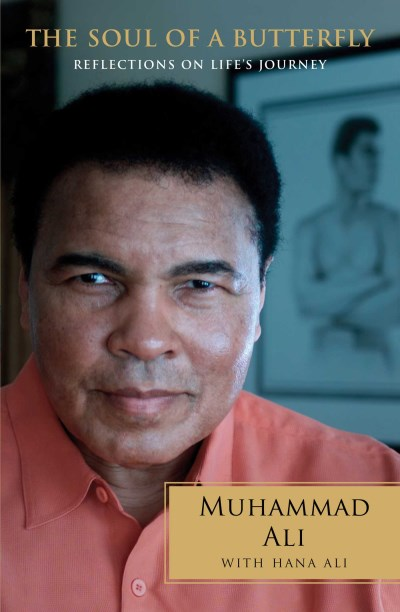 Muhammad Ali The Soul Of A Butterfly Reflections On Life's Journey