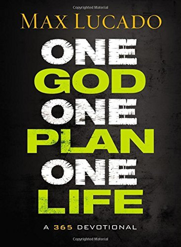 Max Lucado One God One Plan One Life A 365 Devotional