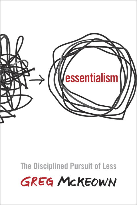 Greg Mckeown Essentialism The Disciplined Pursuit Of Less