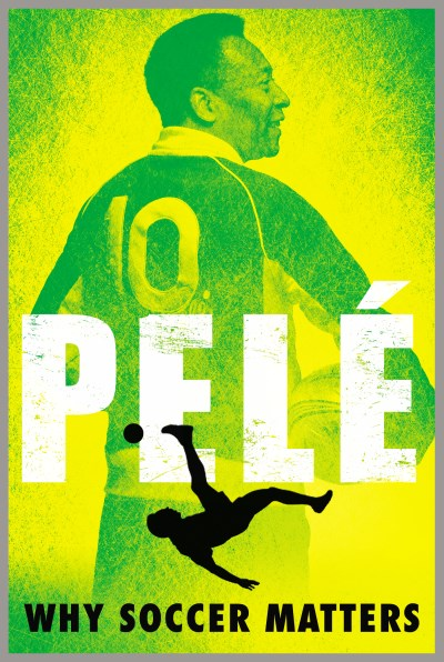 Pele Why Soccer Matters A Look At More Than Sixty Years Of International