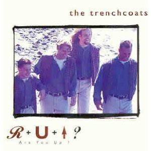 The Trenchcoats Are You Up?