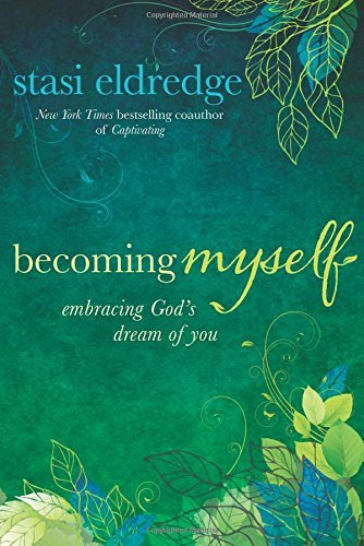 Staci Eldredge Becoming Myself Embracing God's Dream Of You