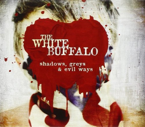 White Buffalo Shadows Greys & Evil Ways