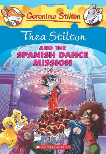 Thea Stilton Thea Stilton And The Spanish Dance Mission A Geronimo Stilton Adventure