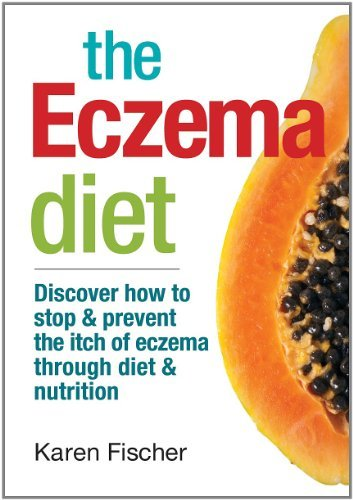 Karen Fischer The Eczema Diet Discover How To Stop And Prevent The Itch Of Ecze