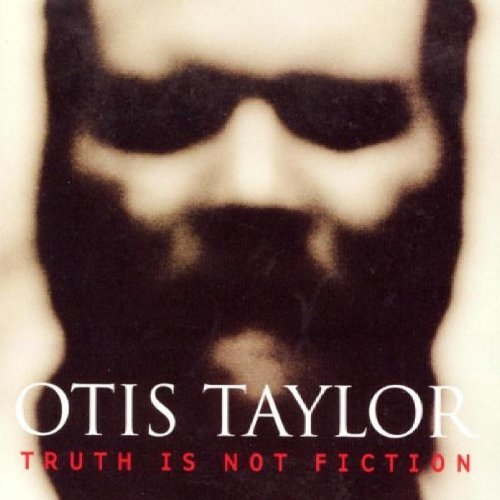 Otis Taylor Truth Is Not Fiction