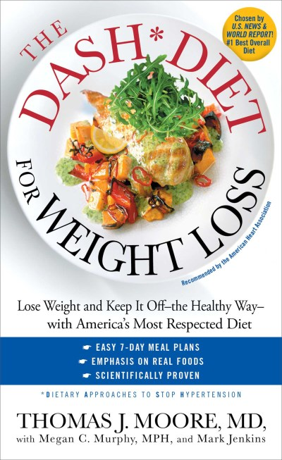 Thomas J. Moore The Dash Diet For Weight Loss Lose Weight And Keep It Off The Healthy Way Wit