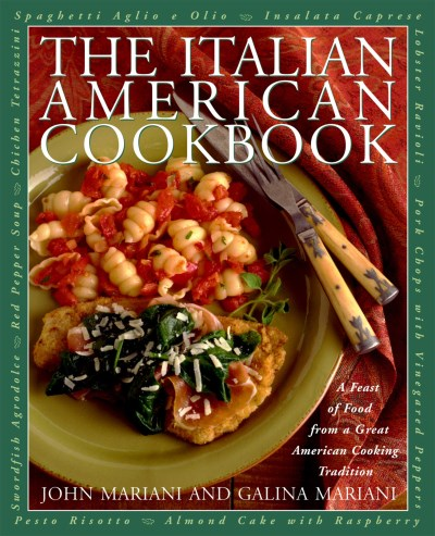 John Mariani The Italian American Cookbook A Feast Of Food From A Great American Cooking Tra