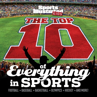 The Editors Of Sports Illustrated Kids The Top 10 Of Everything In Sports