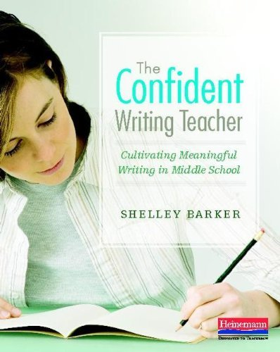 Shelley Barker The Confident Writing Teacher Cultivating Meaningful Writing In Middle School